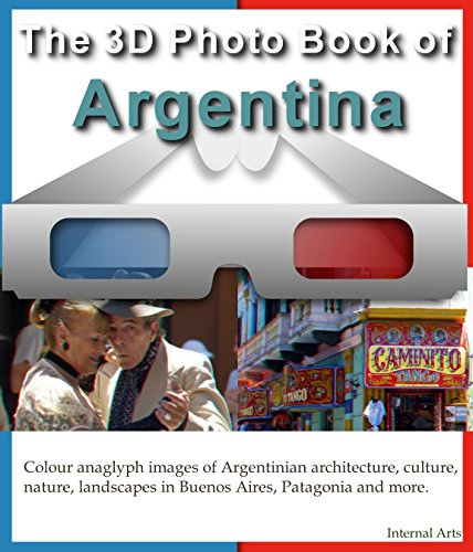 The 3D Photo Book of Argentina. Colour Anaglyph images of Argentinian architecture, culture, nature, landscapes in Buenos Aires, Patagonia and more. (3D Photo Books 1) (English Edition)