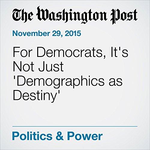 For Democrats, It's Not Just 'Demographics as Destiny' cover art
