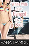 White Wife Gets Ganged on the Boat