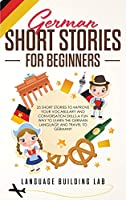 German Short Stories for Beginners: 25 Short Stories To Improve Your Vocabulary and Conversation skills.A Fun Way To Learn The German Language and Travel to Germany