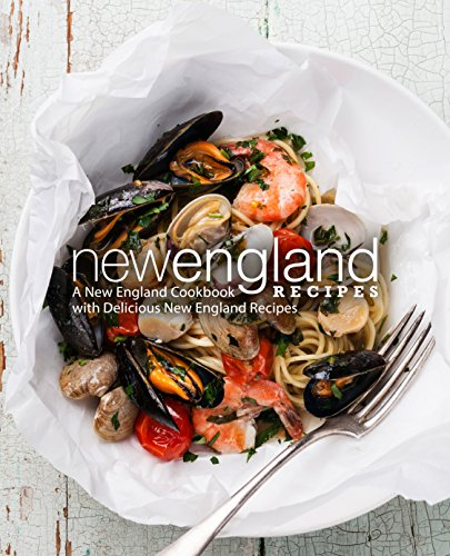 New England Recipes: A New England Cookbook with Delicious New England Recipes (2nd Edition) (English Edition)