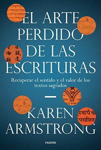 El arte perdido de las Escrituras: Recuperar el sentido y el valor de los textos sagrados (Contextos)