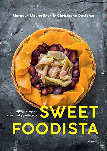 Sweet Foodista: Vijftig recepten voor funky patisserie
