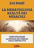 La meravigliosa realtà dei miracoli: Come utilizzare la potenza dei prodigi nella nostra vita (Italian Edition)