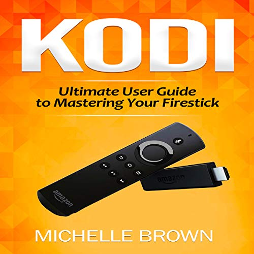 KODI: Ultimate User Guide to Mastering Your Firestick audiobook cover art