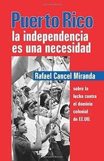 Puerto Rico: La independencia es una necesidad (Spanish Edition)