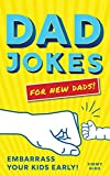 Dad Jokes for New Dads: The Ultimate New Dad Gift to Embarrass Your Kids Early With 500+ Jokes! (World s Best Dad Jokes Collection)