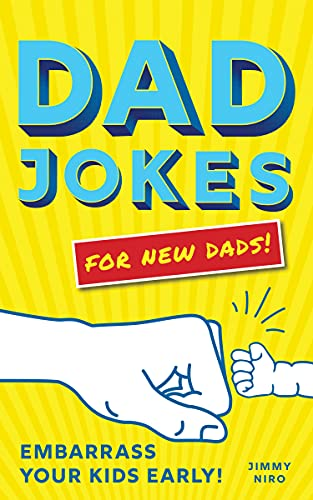 Dad Jokes for New Dads: The Ultimate New Dad Gift to Embarrass Your Kids Early With 500+ Jokes! (World's Best Dad Jokes Collection)