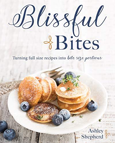 Blissful Bites : Turning Full Size Recipes into Bite Size Portions by [Ashley  Shepherd, Amanda  Youd]