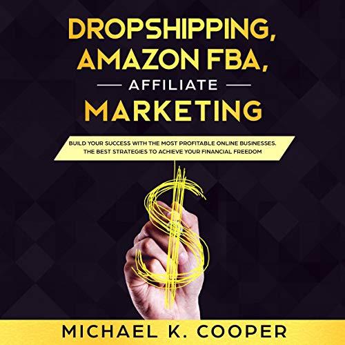 Dropshipping, Amazon FBA, Affiliate Marketing cover art