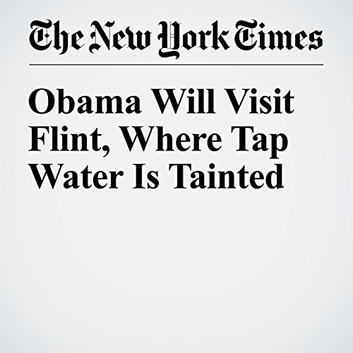 Obama Will Visit Flint, Where Tap Water Is Tainted cover art