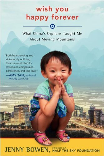 [ WISH YOU HAPPY FOREVER: WHAT CHINA'S ORPHANS TAUGHT ME ABOUT MOVING MOUNTAINS ] Wish You Happy Forever: What China's Orphans Taught Me about Moving Mountains By Bowen, Jenny ( Author ) Mar-2014 [ Hardcover ]