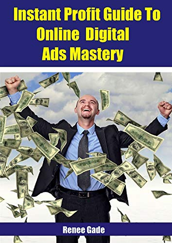 Instant Profit Guide To Online Digital Ads Mastery (English Edition)