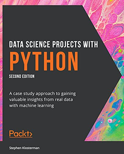 Data Science Projects with Python: A case study approach to gaining valuable insights from real data with machine learning, 2nd Edition Front Cover