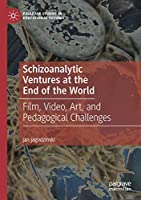 Schizoanalytic Ventures at the End of the World: Film, Video, Art, and Pedagogical Challenges (Palgrave Studies in Educational Futures)