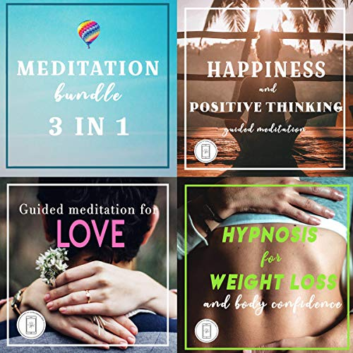 『Meditation Bundle 3 in 1: How to Find Happiness and Achieve Positive Thinking, Find Love and Improve Your Self Confidence, Lose Weight with a Great Hypnosis』のカバーアート