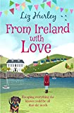 From Ireland With Love: A romantic, heart-warming and totally uplifting read (The Hiverton Sisters Book 4) (English Edition)