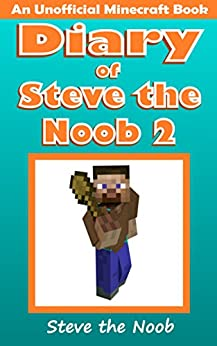 Diary of Steve the Noob 2 (An Unofficial Minecraft Book) (Diary of Steve the Noob Collection) by [Steve the Noob]