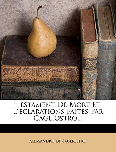 Testament De Mort Et Declarations Faites Par Cagliostro...