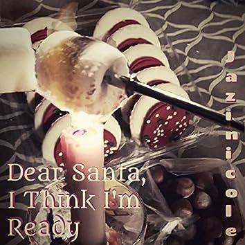 Dear Santa, I think I'm Ready