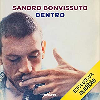 Dentro                   Di:                                                                                                                                 Sandro Bonvissuto                               Letto da:                                                                                                                                 Sandro Bonvissuto                      Durata:  5 ore e 34 min     8 recensioni     Totali 4,1