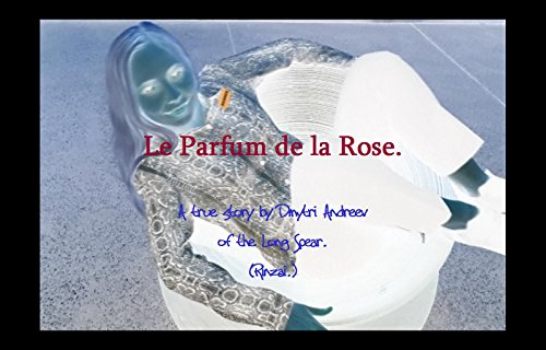 Le Parfum de la Rose.: A True Story by Dmytri Andreev of the Long Sword. (Rinzai.) (English Edition)