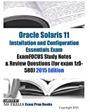Oracle Solaris 11 Installation and Configuration Essentials Exam ExamFOCUS Study Notes & Review Questions (for...