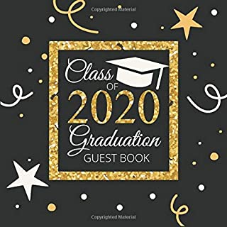 Class Of 2020 Graduation Guest Book: Grad Party Guestbook Sign Book - Senior Memory Album Scrapbook - Keepsake For Graduat...