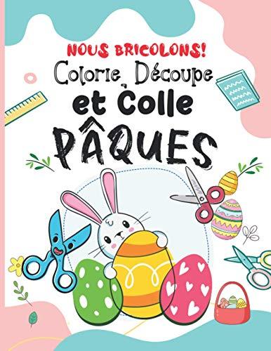 Nous Bricolons! Colorie, Découpe et Colle Pâques: Un adorable cahier d'activités et de Création manuelles pour enfants Âges 3 et + pour leur apprendre ... pour enfant | Idée cadeau pour Enfants