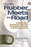 How the Rubber Meets the Road: A Blue-Collar Roadmap to Success for Business Owners and Entrepreneurs