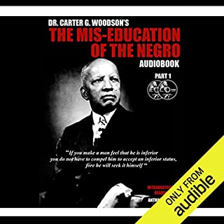 The Mis-Education of the Negro                   By:                                                                                                                                 Carter Goodwin Woodson                               Narrated by:                                                                                                                                 Anthony Stewart                      Length: 3 hrs and 52 mins     979 ratings     Overall 4.7