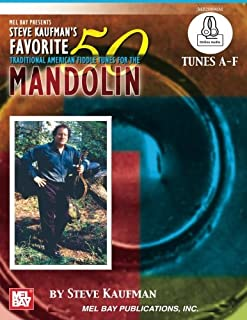 Steve Kaufman's Favorite 50 Mandolin Traditional American Fiddle Tunes for the M: Tunes A-F