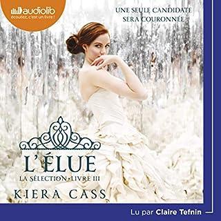 L'Élue     La Sélection 3              De :                                                                                                                                 Kiera Cass                               Lu par :                                                                                                                                 Claire Tefnin                      Durée : 6 h et 50 min     42 notations     Global 4,6