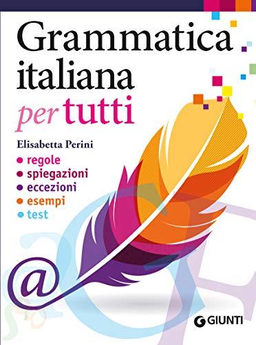 Grammatica italiana per tutti: regole, spiegazioni, eccezioni, esempi, test