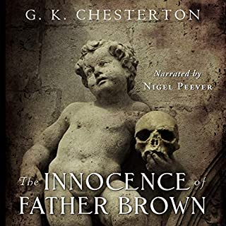The Innocence of Father Brown: Centennial Edition     G. K. Chesterton, Book 4              By:                                                                                                                                 G. K. Chesterton,                                                                                        Chesterton Books                               Narrated by:                                                                                                                                 Nigel Peever                      Length: 9 hrs and 4 mins     6 ratings     Overall 4.5