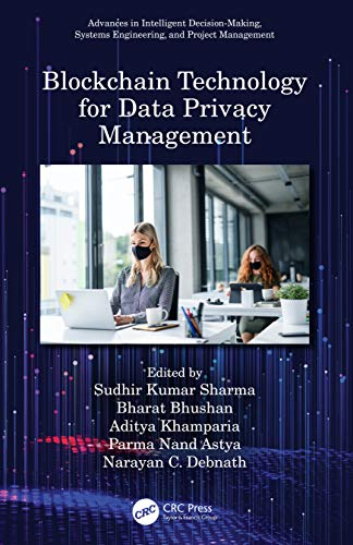Blockchain Technology for Data Privacy Management (Advances in Intelligent Decision-Making, Systems Engineering, and Project Management)