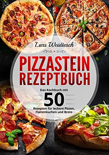 Pizzastein Rezeptbuch: Das Kochbuch mit 50 Rezepten für leckere Pizzen, Flammkuchen und Brote