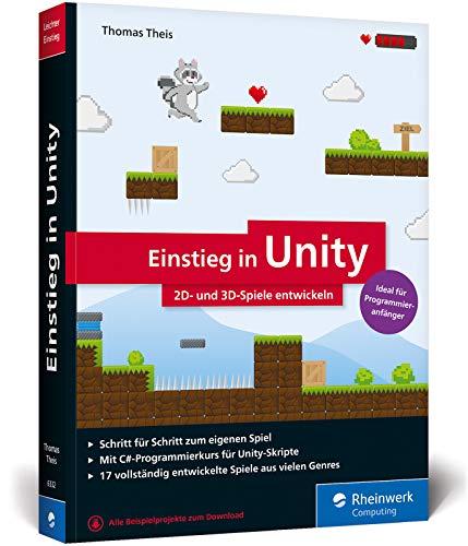 Einstieg in Unity: Schritt für Schritt zum eigenen Computerspiel. Ideal für Programmieranfänger ohne Vorwissen. (Ausgabe 2018)