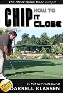 How to Chip it Close. The Short Game Made Simple (Golf's an Easy Game Book 3)