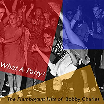 What a Party! The Flamboyant Hits of Bobby Charles