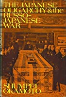 Japanese Oligarchy and the Russo-Japanese War