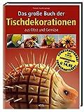 Das große Buch der Tischdekorationen aus Obst und Gemüse