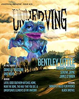 Unnerving Magazine: Issue #15 by [Eddie Generous, Bentley Little, Michael Bracken, Serena Jayne, James O'Brien, Danielle Trussoni, Danger Slater, Renee Miller]