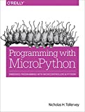 Programming with MicroPython: Embedded Programming with Microcontroller & Python - Nicholas H. Tollervey