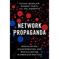 Network Propaganda: Manipulation, Disinformation, and Radicalization in American Politics