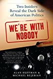 Image of We're with Nobody: Two Insiders Reveal the Dark Side of American Politics