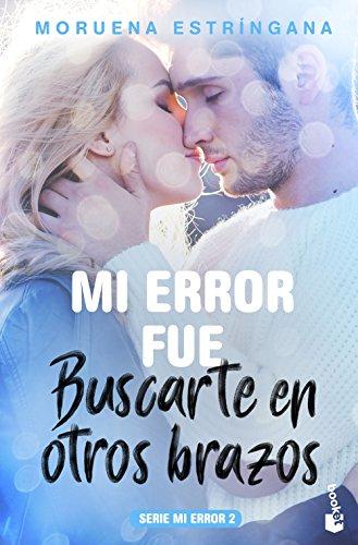 Mi error fue buscarte en otros brazos: Serie Mi error 2 (Bestseller)
