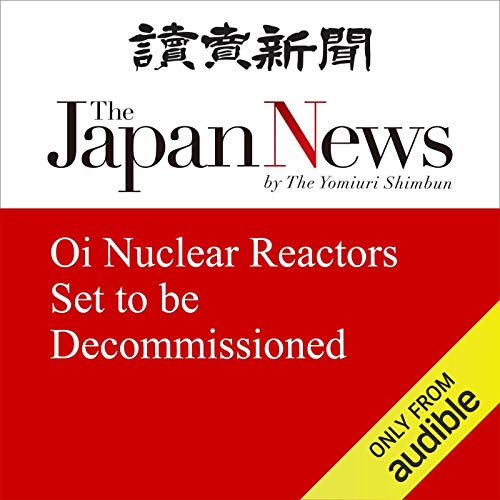 Oi Nuclear Reactors Set to be Decommissioned cover art