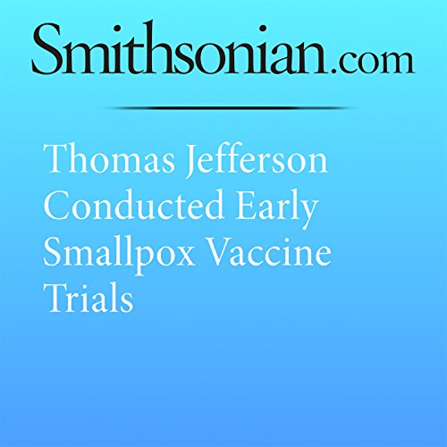 Thomas Jefferson Conducted Early Smallpox Vaccine Trials cover art
