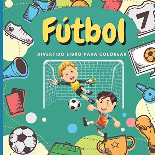 Fútbol - Divertido Libro Para Colorear: Páginas a Color Para Niños, Niños pequeños, Preescolares - 45 Fotos Gigantes y Divertidas Fáciles de Colorear - Libro Para Colorear Deportes